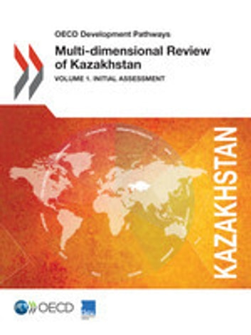 Multi-dimensional Review of Kazakhstan: Volume 1. Initial Assessment ebook by