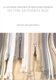 A Cultural History of Dress and Fashion in the Modern Age ebook by Professor Alexandra Palmer