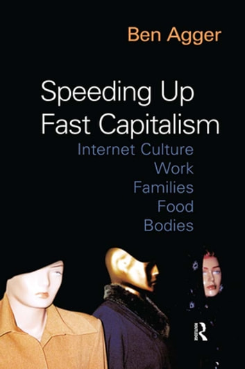 Speeding Up Fast Capitalism - Cultures, Jobs, Families, Schools, Bodies ebook by Ben Agger