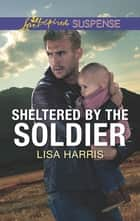 Sheltered by the Soldier ebook by Lisa Harris