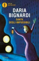 Santa degli impossibili ebook by Daria Bignardi