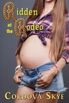 Ridden at the Rodeo ebook by Cordova Skye