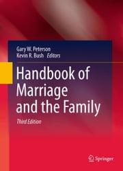 Handbook of Marriage and the Family ebook by Gary W. Peterson,Kevin R. Bush