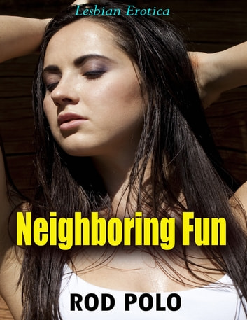 Neighboring Fun (Lesbian Erotica) ebook by Rod Polo