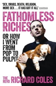 Fathomless Riches - Or How I Went From Pop to Pulpit ebook by Richard Coles