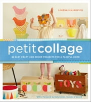 Petit Collage - 25 Easy Craft and Décor Projects for a Playful Home ebook by Lorena Siminovich