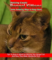 Raising Exotic Bengal Kittens ebook by Anonymous