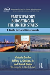 Participatory Budgeting in the United States - A Guide for Local Governments ebook by Victoria Gordon,Jeffery L. Osgood, Jr.,Daniel Boden