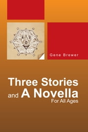 Three Stories And A Novella - For All Ages ebook by Gene Brewer