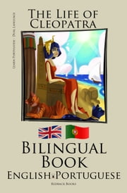 Learn Portuguese - Bilingual Book (Portuguese - English) The Life of Cleopatra ebook by Bilinguals