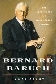 Bernard Baruch - The Adventures of a Wall Street Legend ebook by James Grant