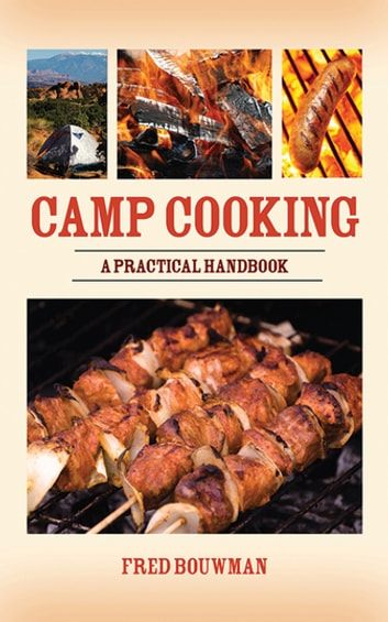 Camp Cooking - A Practical Handbook ebook by Fred Bouwman
