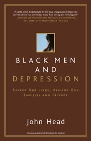 Black Men and Depression - Saving our Lives, Healing our Families and Friends ebook by John Head
