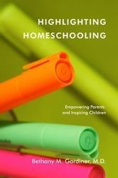 Highlighting Homeschooling: Empowering Parents and Inspiring Children ebook by Bethany Gardiner