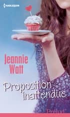 Proposition inattendue ebook by Jeannie Watt