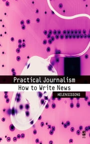 Practical Journalism - How to Write News ebook by Helen Sissons
