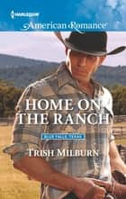 Home on the Ranch ebook by Trish Milburn