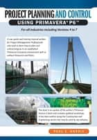 Project Planning & Control Using Primavera P6 - For all industries including Versions 4 to 7 eBook by Paul E Harris