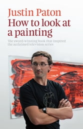How to Look at a Painting ebook by Justin Paton