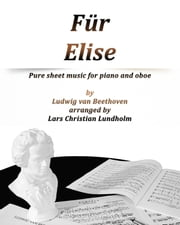 Für Elise Pure sheet music for piano and oboe by Ludvig van Beethoven arranged by Lars Christian Lundholm ebook by Pure Sheet Music
