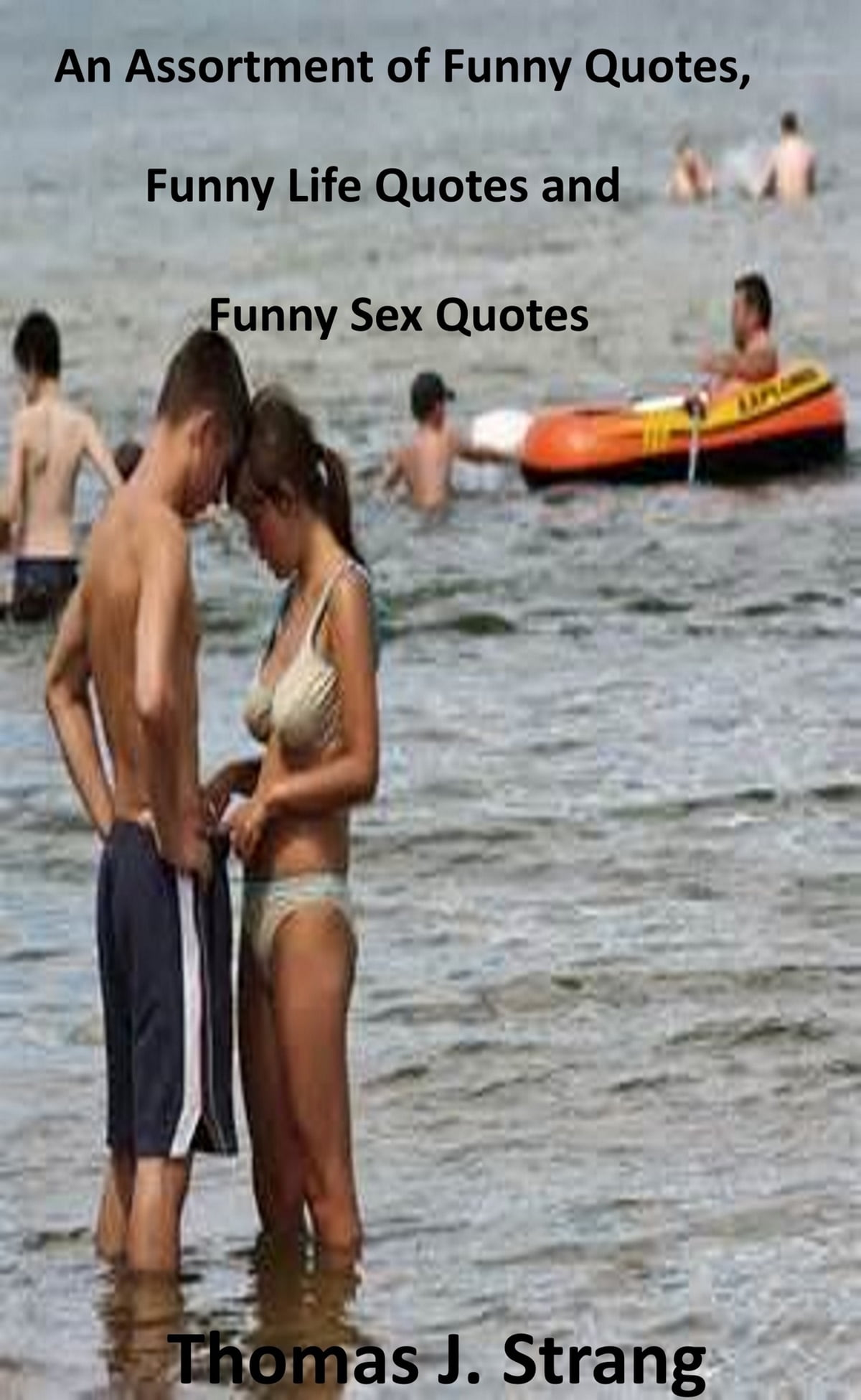 An Assortment of Funny Quotes, Funny Life Quotes and Funny Sex Quotes ebook  by Thomas J  Strang - Rakuten Kobo