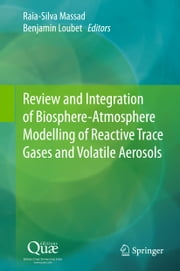 Review and Integration of Biosphere-Atmosphere Modelling of Reactive Trace Gases and Volatile Aerosols ebook by Benjamin Loubet,Raia Silvia Massad