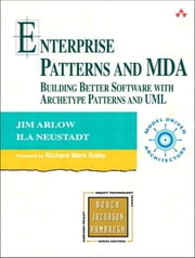 Enterprise Patterns and MDA - Building Better Software with Archetype Patterns and UML ebook by Jim Arlow,Ila Neustadt