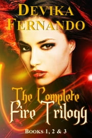 The Complete FIRE Trilogy - Playing with Fire / Dancing with Fire / Living with Fire ebook by Devika Fernando