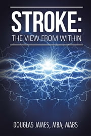 Stroke - The View from Within ebook by Douglas James MBA MABS