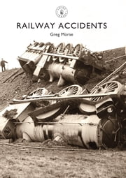 Railway Accidents ebook by Greg Morse