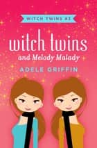 Witch Twins and Melody Malady ebook by Adele Griffin