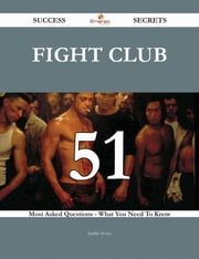 Fight Club 51 Success Secrets - 51 Most Asked Questions On Fight Club - What You Need To Know ebook by Judith Stone
