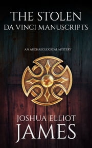 The Stolen Da Vinci Manuscripts ebook by Joshua Elliot James