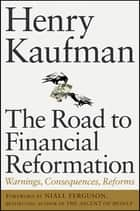 The Road to Financial Reformation ebook by Henry Kaufman,Niall Ferguson