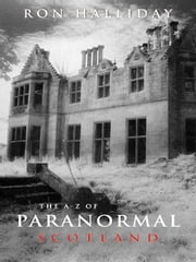 The A to Z of Paranormal Scotland ebook by Halliday, Ron