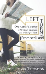 Left Turn to the Promised Land: One Author's Journey of Writing, Business, and Walking by Faith ebook by Rachel Starr Thomson