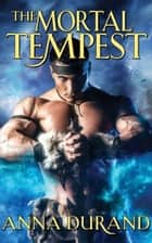 The Mortal Tempest ebook by Anna Durand