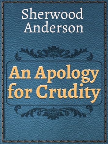 An Apology for Crudity ebook by Sherwood Anderson