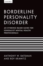Borderline Personality Disorder - An evidence-based guide for generalist mental health professionals ebook by Anthony W. Bateman, Roy Krawitz