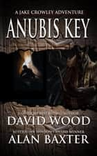 Anubis Key- A Jake Crowley Adventure - Jake Crowley Adventures, #2 ebook by