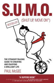 SUMO (Shut Up, Move On) - The Straight-Talking Guide to Creating and Enjoying a Brilliant Life ebook by Paul McGee, Fiona Griffiths