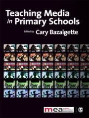 Teaching Media in Primary Schools ebook by Ms Cary Bazalgette