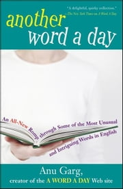 Another Word a Day: An All-New Romp Through Some of the Most Unusual and Intriguing Words in English ebook by Garg, Anu