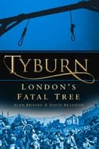 Tyburn - London's Fatal Tree ebook by Alan Brooke, David Brandon