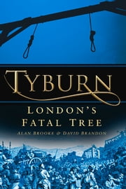 Tyburn - London's Fatal Tree ebook by Alan Brooke,David Brandon