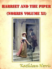 Harriet and the Piper (Norris Volume XI) [Annotated] ebook by Kathleen Norris