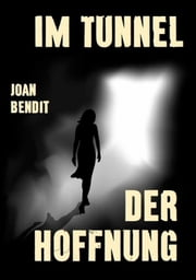 Im Tunnel der Hoffnung ebook by Joan Bendit