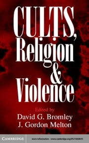Cults, Religion, and Violence ebook by Bromley, David G.