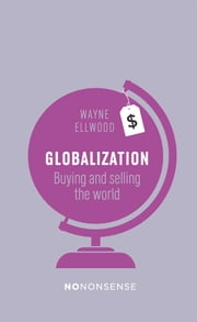 NoNonsense Globalization - Buying and Selling the World ebook by Wayne Ellwood