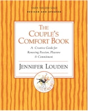 The Couple's Comfort Book - A Creative Guide for Renewing Passion, Pleasure and Commitment ebook by Jennifer Louden